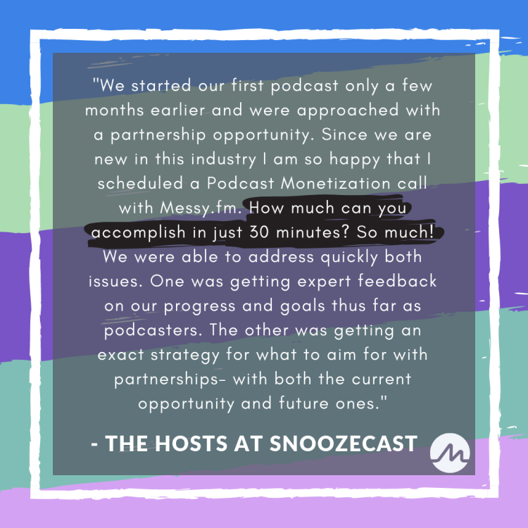 _We started our first podcast only a few months earlier and were approached with a partnership opportunity. Since we are new in this industry I am so happy that I scheduled a Podcast Monetization call with Messy.f